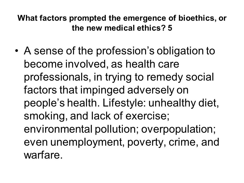 The shift to the new medical ethics: summary As a result of major changes, medical ethics had to develop a more analytical approach.