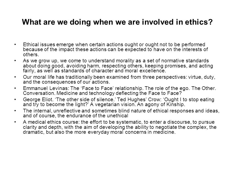 What are we doing when we are engaged in medical ethics.