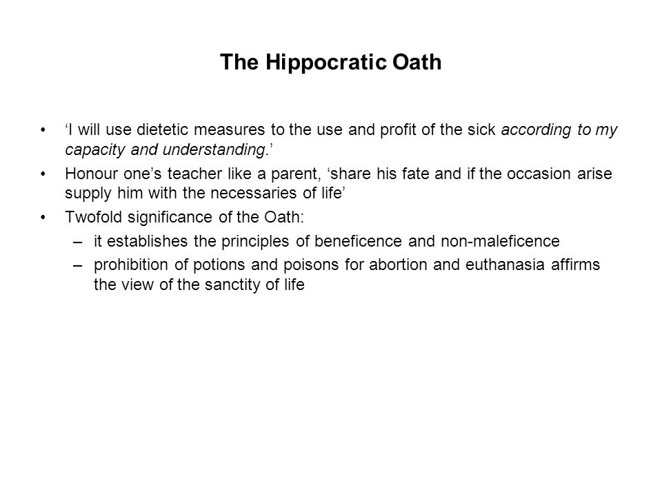 The Hippocratic Oath and its successors emphasised the following medical duties –to pursue patients' best medical interests –to avoid harming or exploiting them –and to maintain their confidences