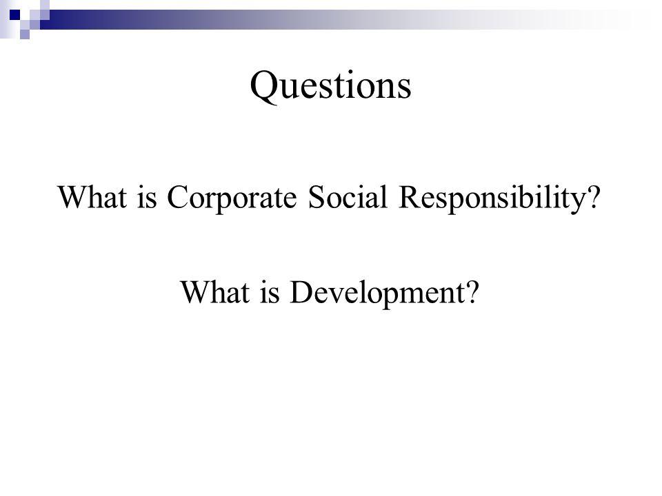Why CSR Now.Changing Global Context (Haufler 2006) CSR Not New.