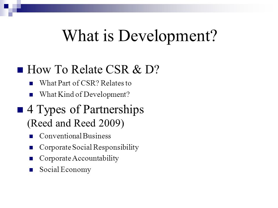 CSR and Development Four Types of Development (Reed and Reed 2009) The Neo-liberal Approach The Capabilities Approach The Human Face Approach The Social Power Approach
