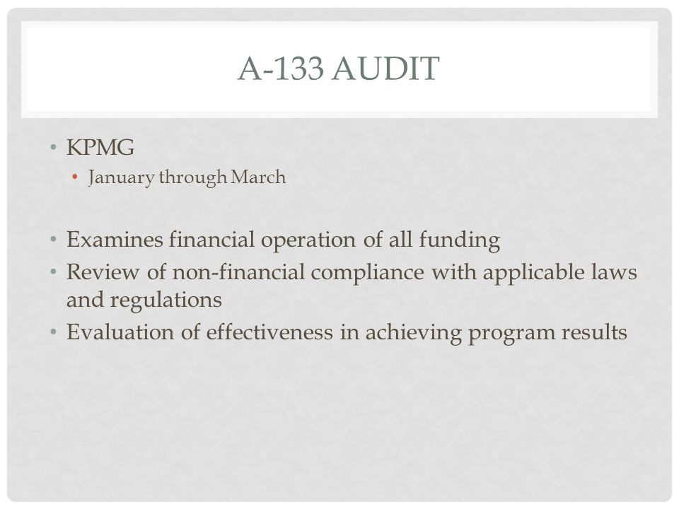 A-133 AUDIT (CONT.) Financial Audit: Reports on whether an entity's financial information is presented fairly, implementation of proper internal controls, and compliance with laws and regulations.