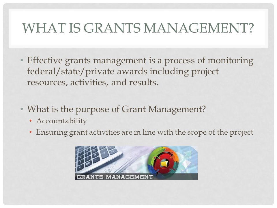 WHY DO WE HAVE TO MONITOR GRANTS.Provides oversight as required by agency What are they doing.