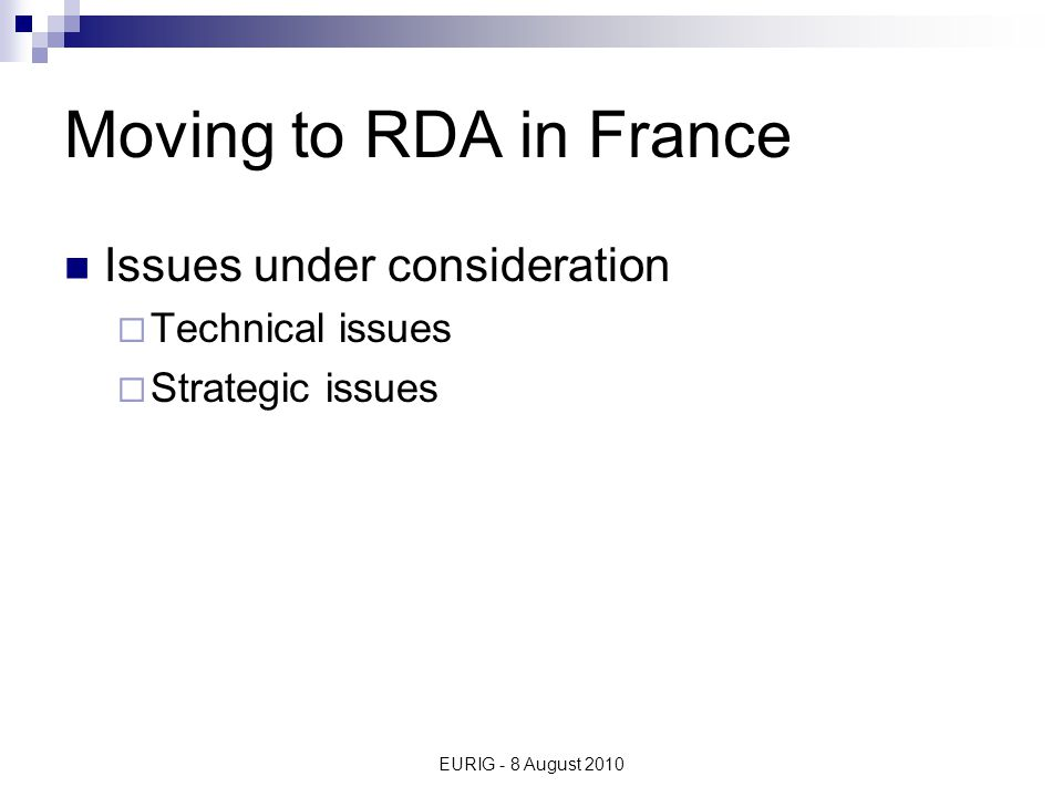 EURIG - 8 August 2010 Technical Issues – Alluring aspects of RDA New catalogue structures are required 1.