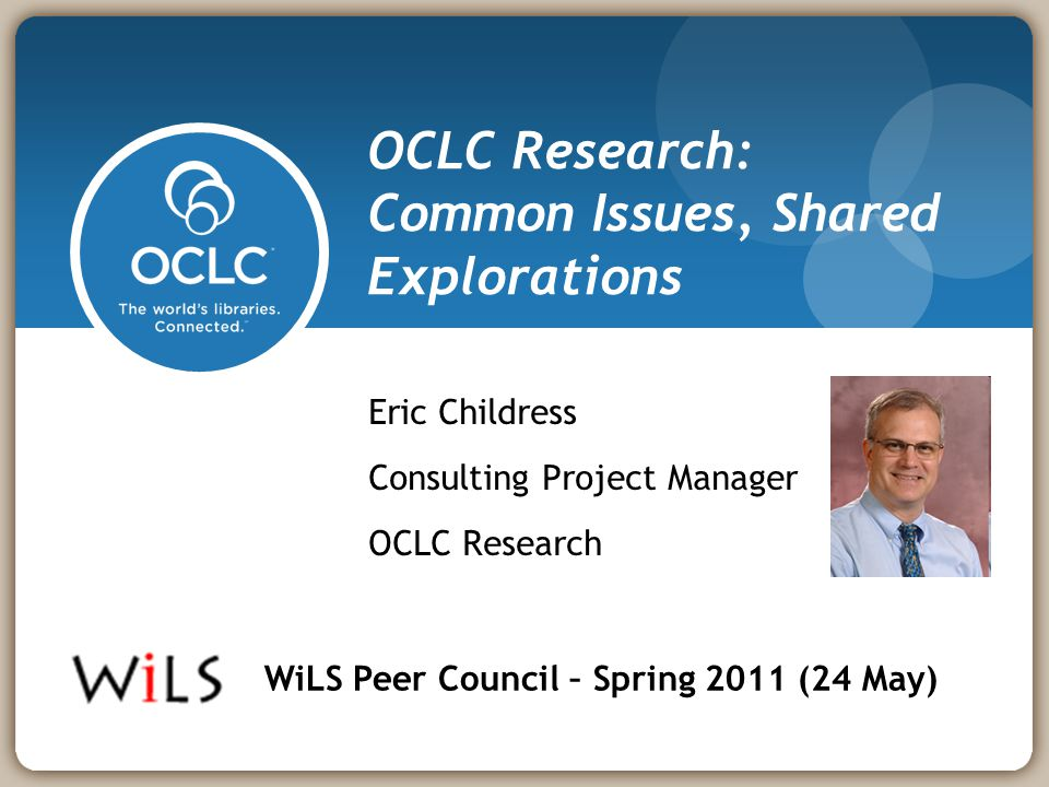 Eric Childress (OCLC) 2011-05-242 Outline About OCLC OCLC membership reports Perceptions 2010 OCLC Research activities About OCLC Research WorldCat Genres