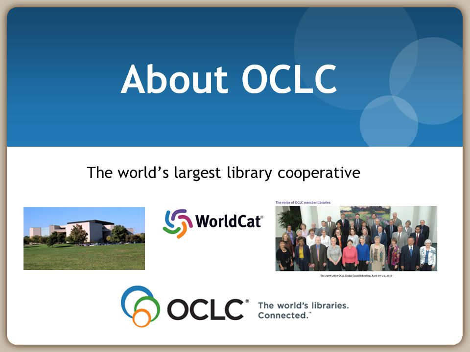 Eric Childress (OCLC) 2011-05-244 OCLC Online Computer Library Center, Inc Non-profit, founded 1967 Mission: Connecting people to knowledge through library cooperation.