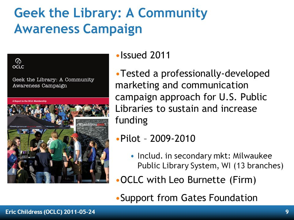 Eric Childress (OCLC) 2011-05-2410 Latinos and Public Library Perceptions Issued 2008 Latino attitudes and habits with respect to public libraries Arose from work related to WebJunction's Spanish Language Outreach Program (Gates Foundation funded) Six-state survey of adult Latinos conducted March to May 2008 WebJunction in collaboration with the Tomas Rivera Policy Institute