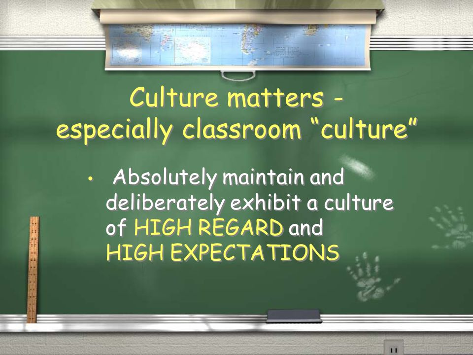 Culture matters - learn it Participate in local events; be present Learn with your students...