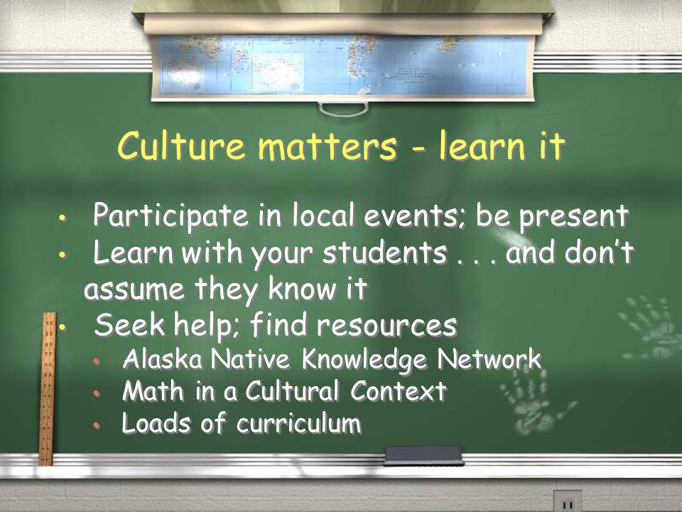 Culture matters Make it omnipresent Posters, written word, language, presenters, staff, leaders, art, music, elders Role models front and center Honor students; invite speakers and former students; use deliberate language Make it omnipresent Posters, written word, language, presenters, staff, leaders, art, music, elders Role models front and center Honor students; invite speakers and former students; use deliberate language