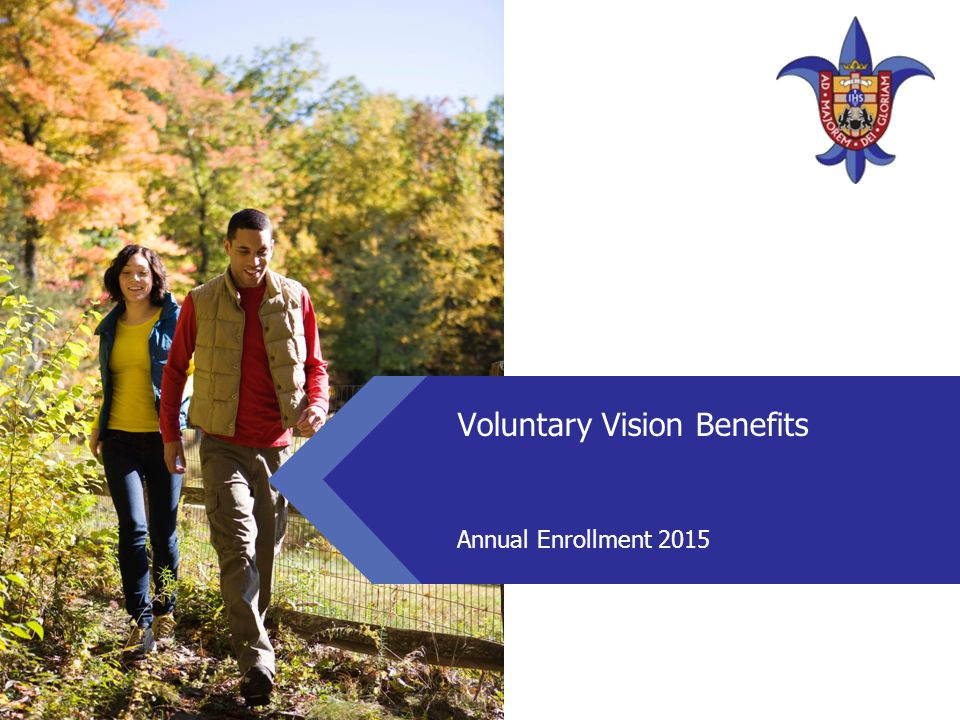 Voluntary Vision Benefits  New benefit this year.