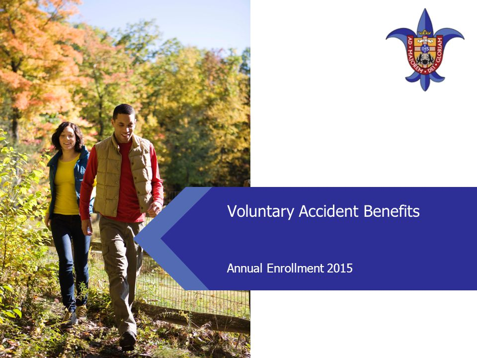 Voluntary Accident Benefits  New benefit this year.