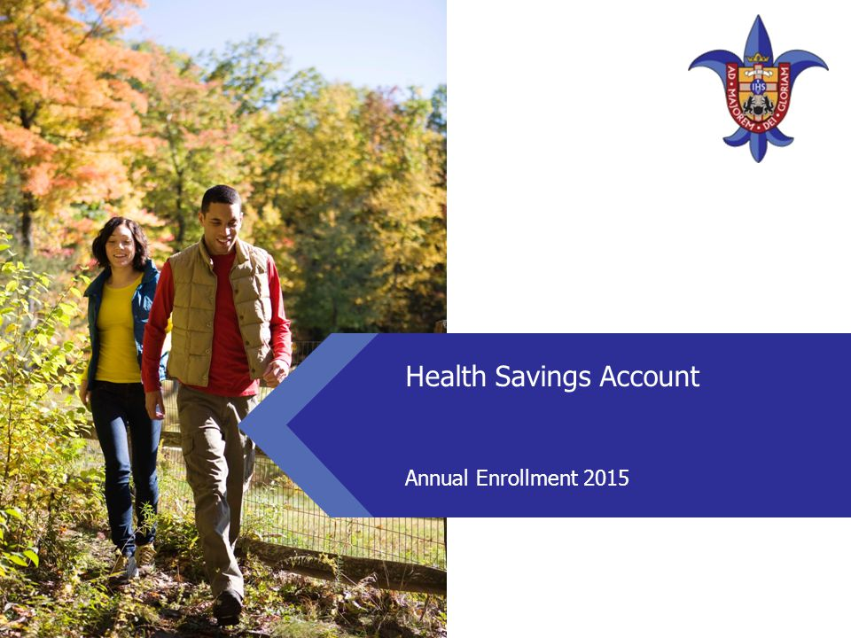 Health Savings Accounts  Health Savings Accounts (HSAs) are designed to help you save and pay for your healthcare now and when you retire  Triple tax savings:  Put money in pre-tax  Grow your savings tax free  Pay for qualified medical expenses income tax free  Account is always yours