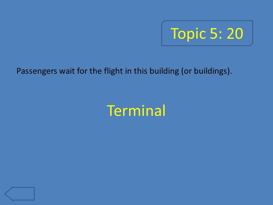 Topic 5: 25 Aircraft use these to move from the terminal to the runway. Taxiway