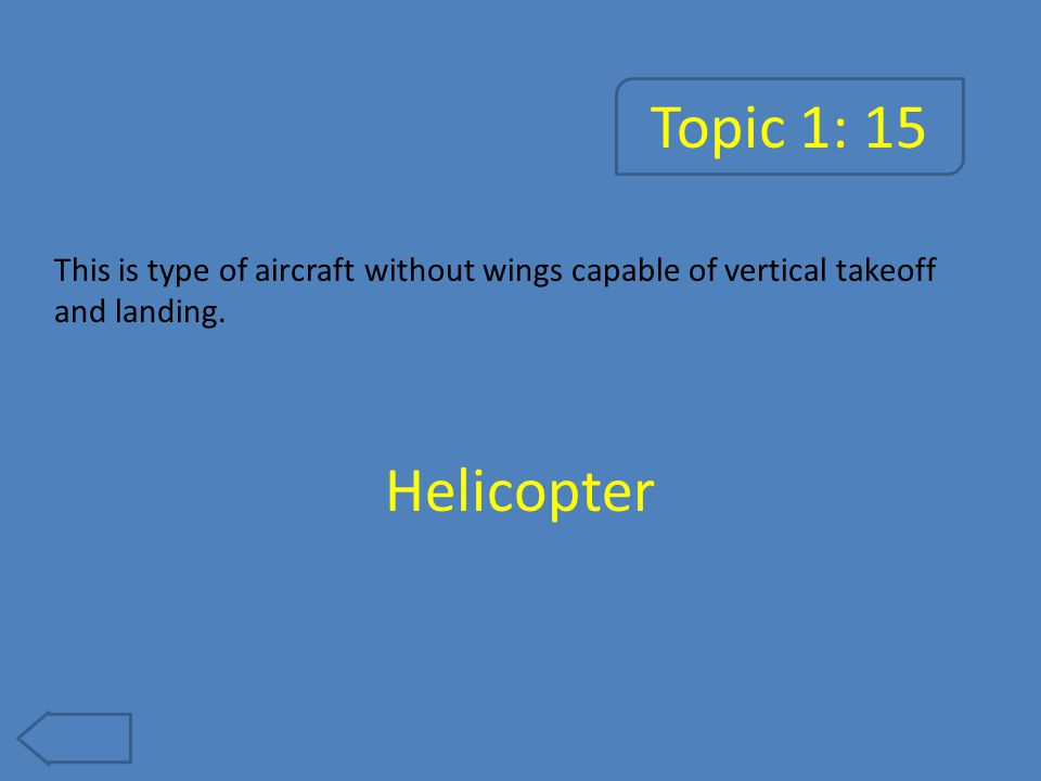 Topic 1: 20 This vehicle creates lift without an airfoil. Hot Air Balloon