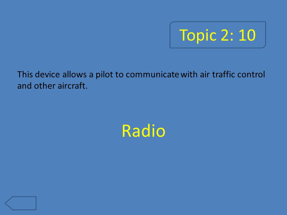 Topic 2: 15 This instrument shows a plane's relationship to the horizon. Attitude Indicator