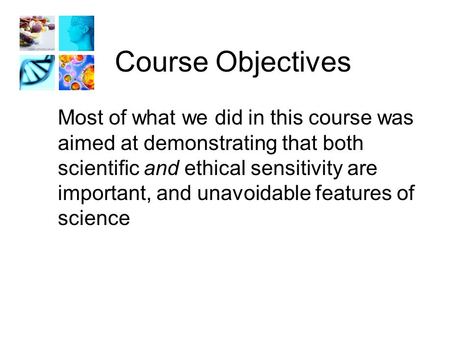 Course Objectives 1.Increase ethical sensitivity to issues regarding RCR 2.Aid in developing moral reasoning skills; via case studies 3.Acquaint with relevant policies, procedures, and professional standards of ethical research