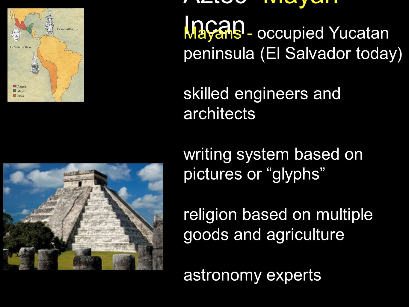 Aztec -Mayan- Incan Incans - occupied western strip of South America (today, Peru, Equador, Bolivia, and Chile) capitol was Cuzxo worship sun and moon Emperor had absolute power advanced irrigation systems