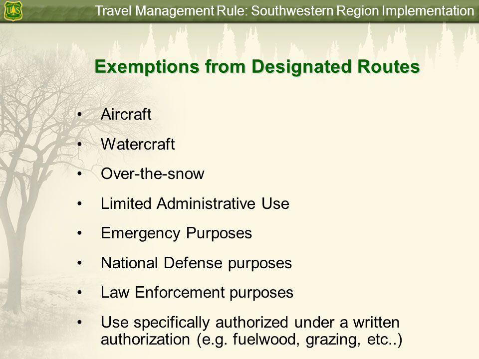 Travel Management Rule: Southwestern Region Implementation The Rule Requires Public Involvement The public shall be allowed to participate in the designation of National Forest System roads, National Forest System trails, and areas on National Forest System lands and revising those designations… Advance notice shall be given to allow for public comment on proposed designations and revisions.