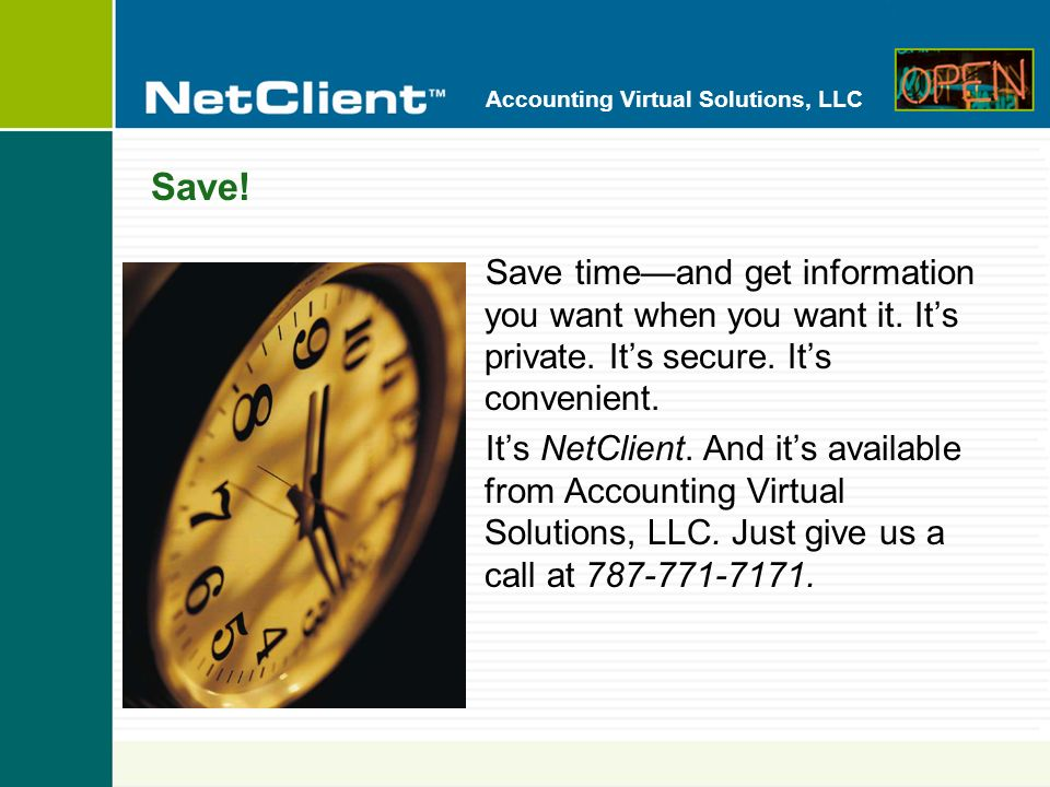 Accounting Virtual Solutions, LLC NetClient The convenient, secure way to help yourself to our services...