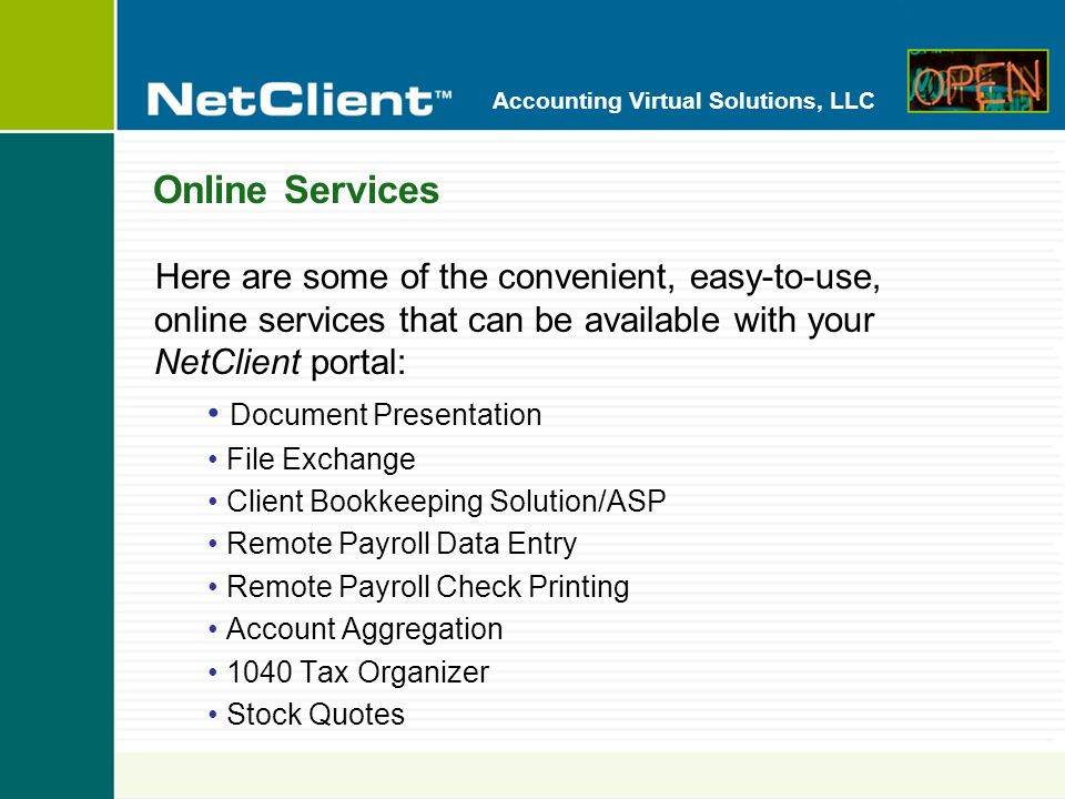Accounting Virtual Solutions, LLC Document Presentation Document Presentation gives you access to all of your financial documents, such as your tax return, financial statements, or invoicesany time of the day or night.