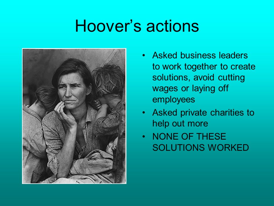 Publics reaction to Hoovers leadership Frustrated citizens create new terms: –Hoovervilles –Hoover Blankets –Hoover Flags –People blamed Hoover for their circumstances