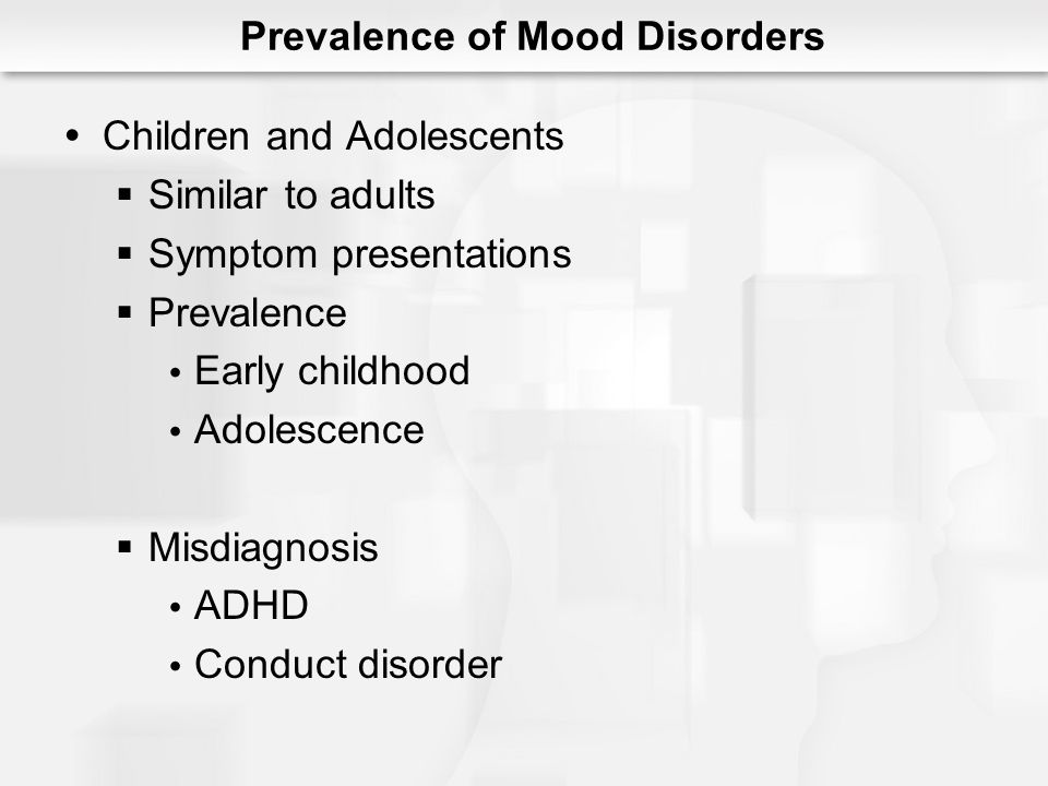 Elderly Prevalence may depend on setting Symptom profile Female : Male = 1:1 Diagnostic difficulty Comorbidities Prevalence of Mood Disorders