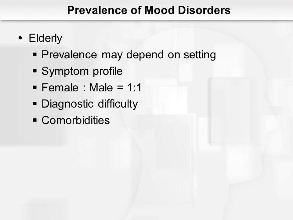 Across Cultures Similar prevalence among US subcultures Exceptions Physical or somatic symptoms Comparability Prevalence of Mood Disorders