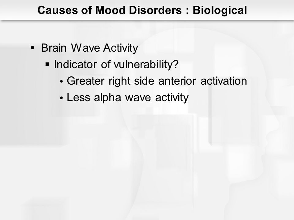 Stressful life events Context Meaning Timing Effects of stress Poorer treatment response Delayed remission Trigger for episode or relapse Causes of Mood Disorders : Psychological