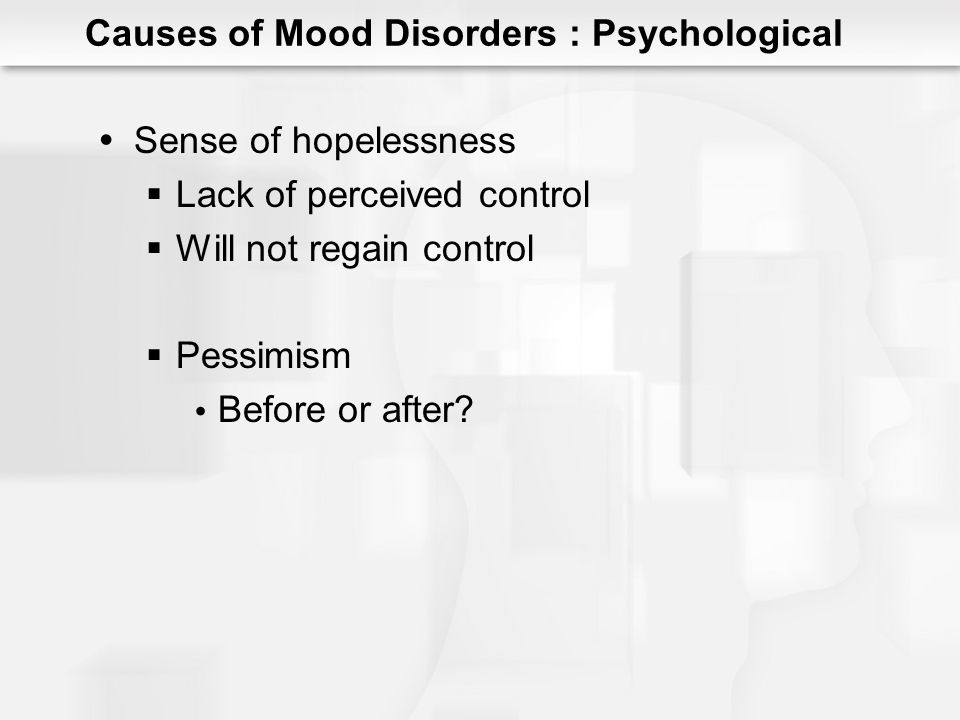 Negative Cognitive Styles Cognitive Theory of Depression (Beck) Cognitive errors in depression Negative interpretations Types of Cognitive Errors Arbitrary inference Overgeneralization Causes of Mood Disorders : Psychological