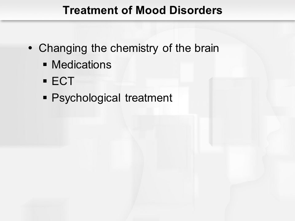 Treatment : Antidepressant Medications Tricyclics (Tofranil, Elavil) Frequently used for severe depression Block reuptake/down regulate Norepinephrine Serotonin 2 to 8 weeks to work Many negative side effects Lethality