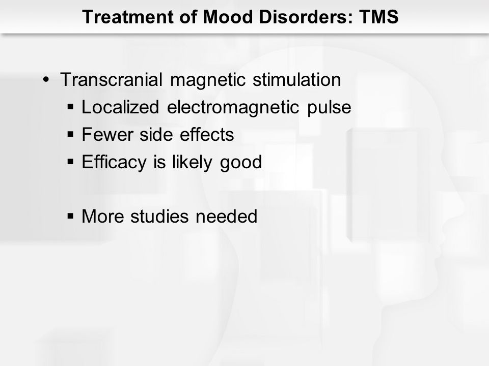 Psychological Treatment of Mood Disorders Cognitive Therapy Identify errors in thinking Correct cognitive errors Substitute more adaptive thoughts Correct negative cognitive schemas Behavioral Activation Increased positive events Exercise