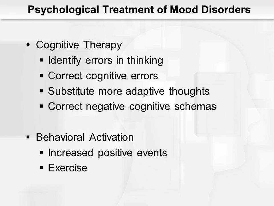 Psychological Treatment of Mood Disorders Interpersonal Psychotherapy Address interpersonal issues in relationships Role disputes Loss New relationships Social skill deficits