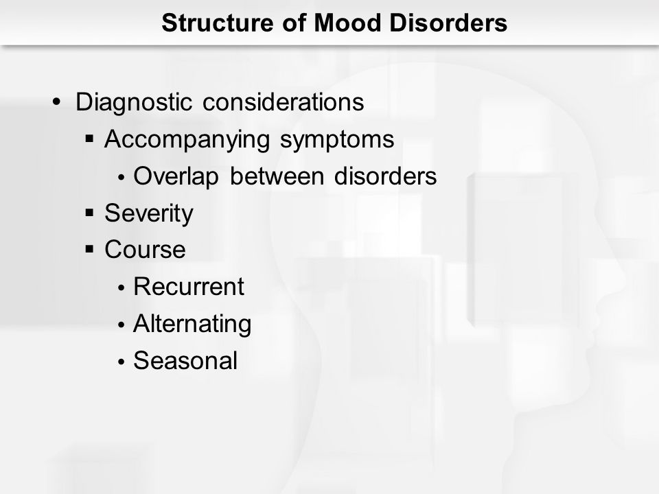 Depressive Disorders: An Overview Major Depressive Disorder No mania/hypomania Single episode Rare Recurrent 4 episodes (lifetime) Duration – 4 to 5 months