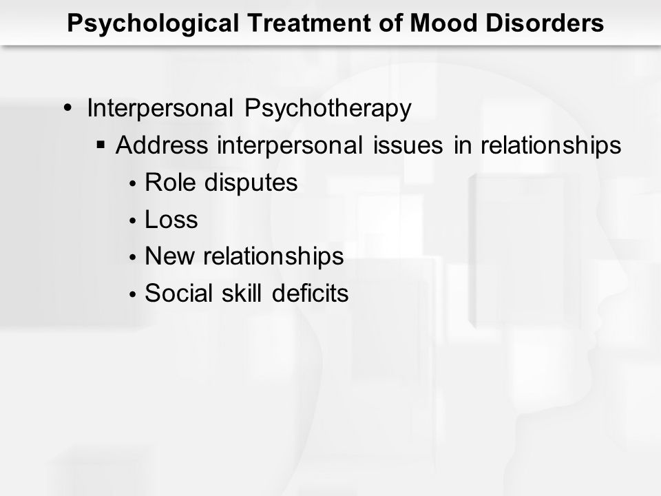 Psychological Treatment of Mood Disorders CBT and IPT Outcomes Comparable to medications More effective than: Placebo Brief psychodynamic treatment