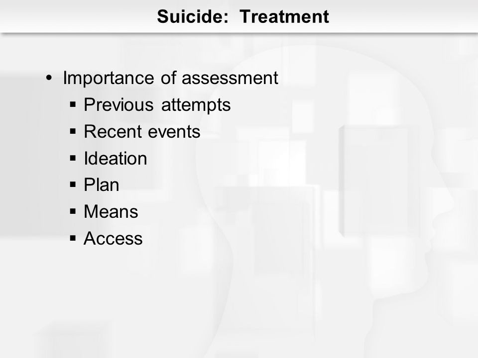 Suicide: Treatment No-suicide contract Hospitalization Complete or partial Problem solving therapy CBT