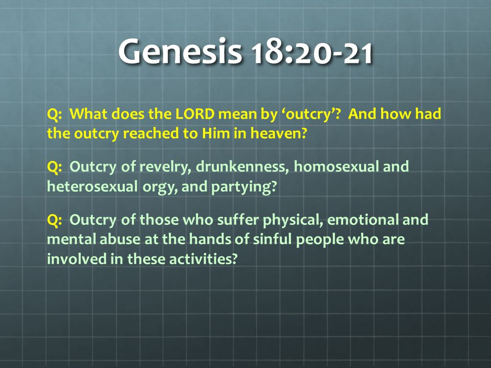 Genesis 18:20-22 God did not actually say, in so many words, that He intended to destroy Sodom and Gomorrah.