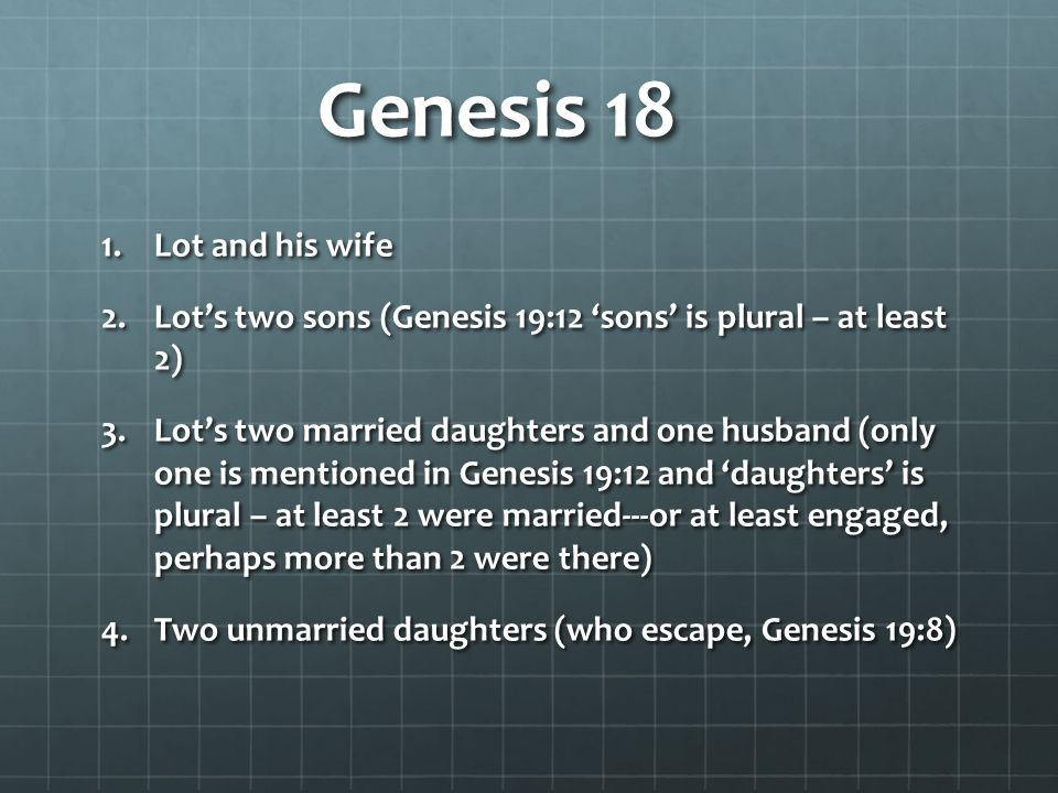Genesis 18 Q: But if there were married daughters, wouldn't Lot have warned them to flee (v.