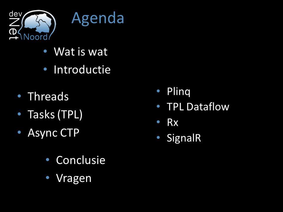 Wat is wat Parallel – Gelijktijdig uitvoeren van taken – Performance Asynchroon – Niet wachten op uitvoering van taken – Reactieve gebruikers interface – Schaalbaarheid