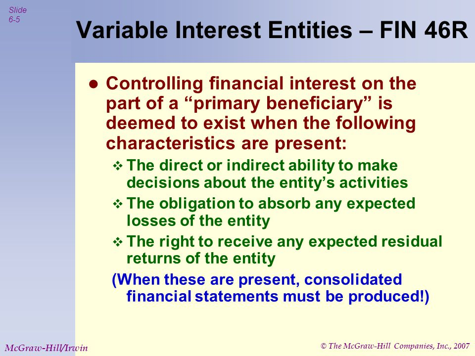 © The McGraw-Hill Companies, Inc., 2007 Slide 6-6 McGraw-Hill/Irwin Variable Interest Entity - Example As long as the VIE stays independent, an effective transfer of risk results.