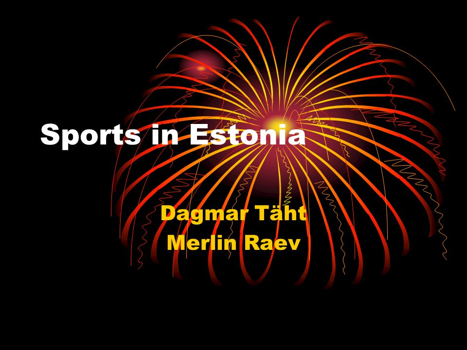 Most popular sports in Estonia Skiing Tennis Football Basketball Car racing Cycling