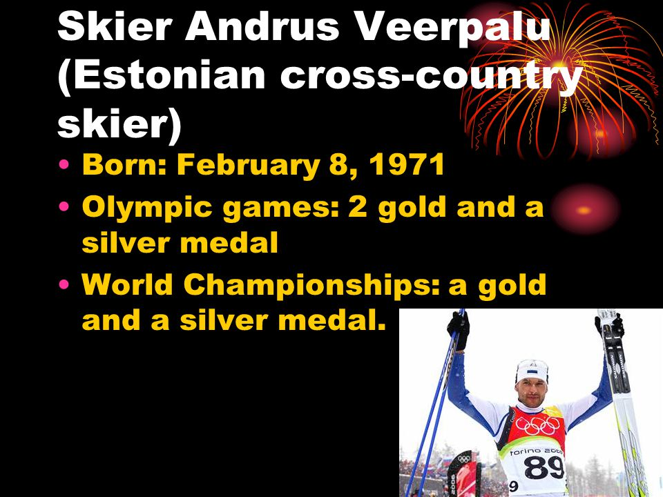 Kristina Šmigun (Estonian cross-country skier) Born:February 23, 1977 Olympic games: 2 gold medals (2006) World Championships: a gold medal (2003), 3 silver medals, 2 bronze