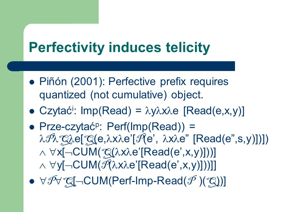 Slavic BS/BPl and telicity BS s :  quantized ('indef', 'specific', 'definite')  cumulative BPl:  quantized ('specific', 'definite')  cumulative ('unbounded plural')