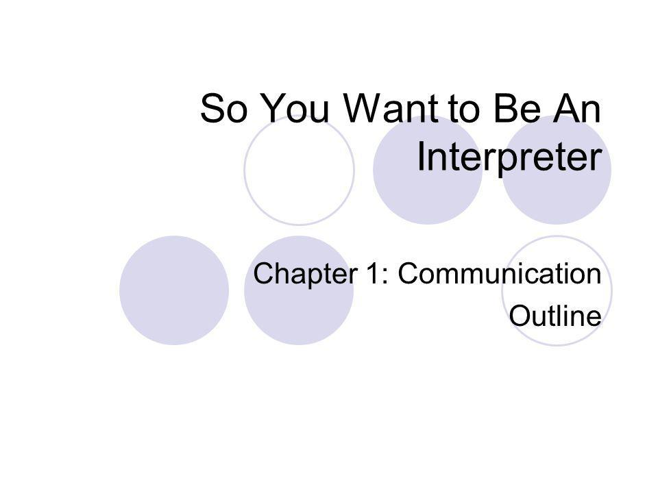 Communication Outline The Importance of Communication The Communication Process Communication in Action Message Construction Speaker/Signer Goal The Context of Message Conveyance Degree of Directness Powerful/Powerless Speech Responsible Language Linguistic Register