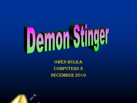 Owen Bulka Computers 8 December 2010 What is a demon stinger? What is a demon stinger? Appearance Appearance Where do they live? Where do they live?