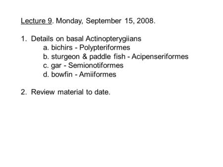 Lecture 9. Monday, September 15, 2008. 1. Details on basal Actinopterygiians a. bichirs - Polypteriformes b. sturgeon & paddle fish - Acipenseriformes.