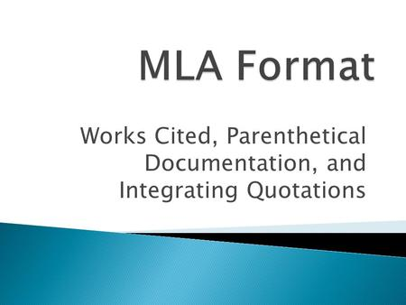Works Cited, Parenthetical Documentation, and Integrating Quotations.