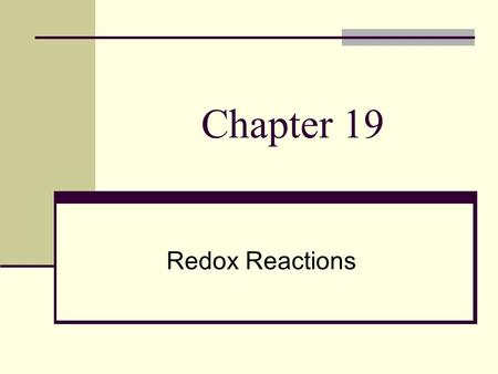 Chapter 19 Redox Reactions. Oxidation Numbers Rules Uncombined element = 0 Monatomic ion = charge on ion (from location of periodic table) 2 element compound.