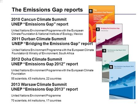 "1 The Emissions Gap reports 2010 Cancun Climate Summit UNEP ""Emissions Gap"" report United Nations Environment Programme with the European Climate Foundation."