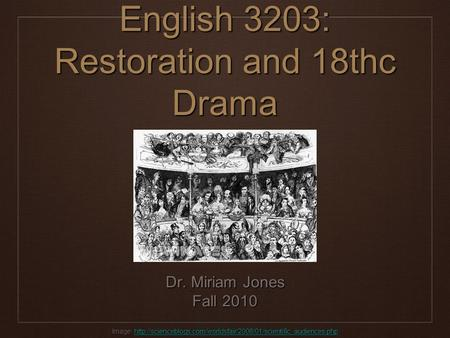 English 3203: Restoration and 18thc Drama Dr. Miriam Jones Fall 2010 Image: