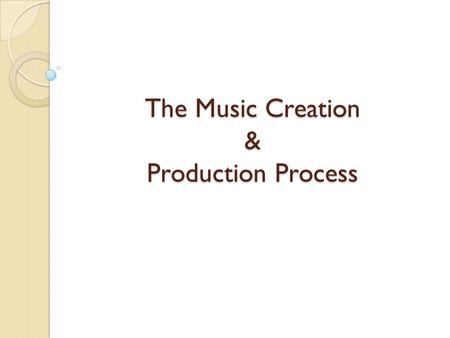 The Music Creation & Production Process. STAGE 1.